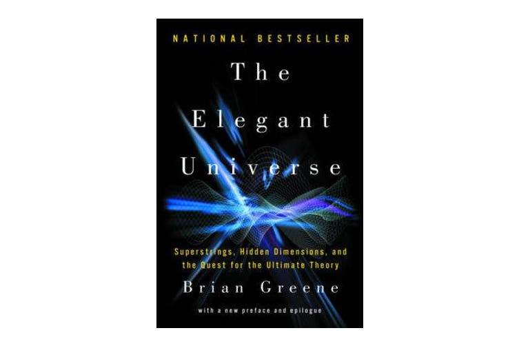 The Elegant Universe - Superstrings, Hidden Dimensions, and the Quest for the Ultimate Theory