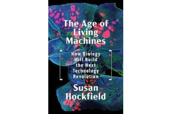 The Age of Living Machines - How Biology Will Build the Next Technology Revolution