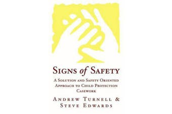 Signs of Safety - A Solution and Safety Oriented Approach to Child Protection Casework