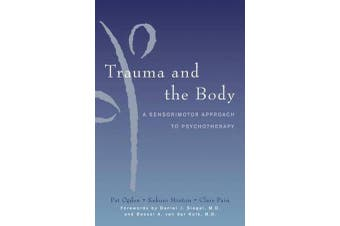 Trauma and the Body - A Sensorimotor Approach to Psychotherapy