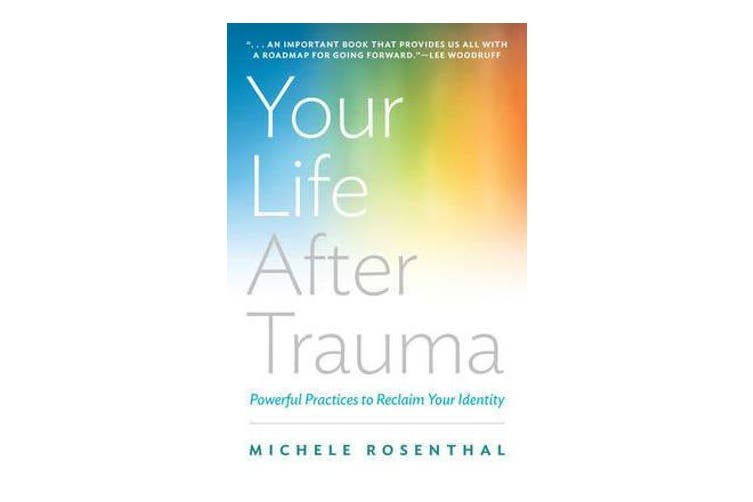 Your Life After Trauma - Powerful Practices to Reclaim Your Identity