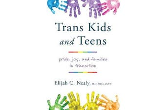 Trans Kids and Teens - Pride, Joy, and Families in Transition
