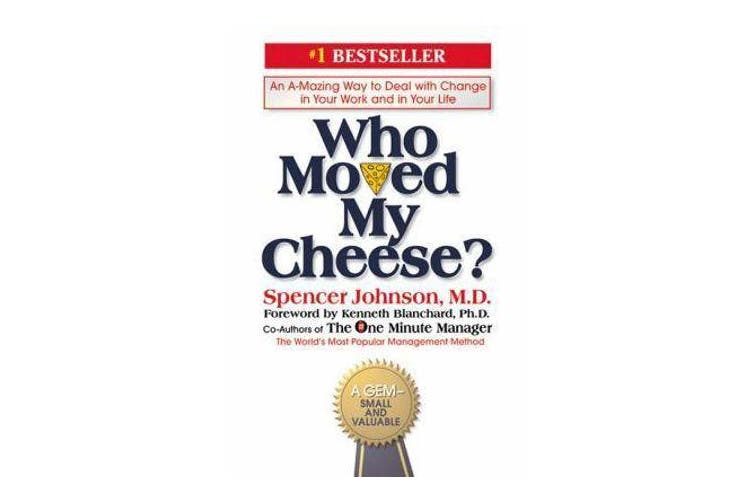 Who Moved My Cheese? - An Amazing Way to Deal with Change in Your Work and in Your Life
