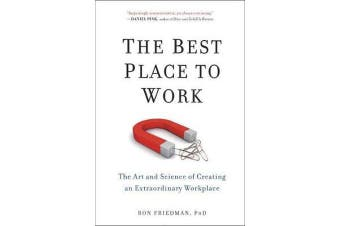 The Best Place To Work - The Art and Science of Creating an Extraordinary Workplace