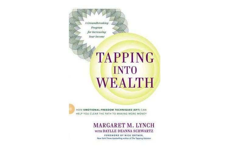 Tapping into Wealth - How Emotional Freedom Techniques (Eft) Can Help You Clear the Path to Making More Money