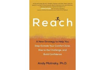Reach - A New Strategy to Help You Step Outside Your Comfort Zone, Rise to the Challenge and Build Confidence