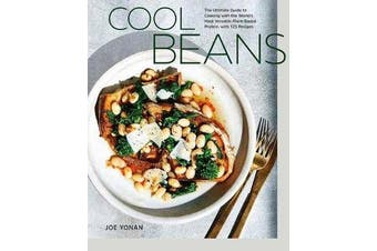 Cool Beans - The Ultimate Guide to Cooking with the World's Most Versatile Plant-Based Protein, with 125 Recipes