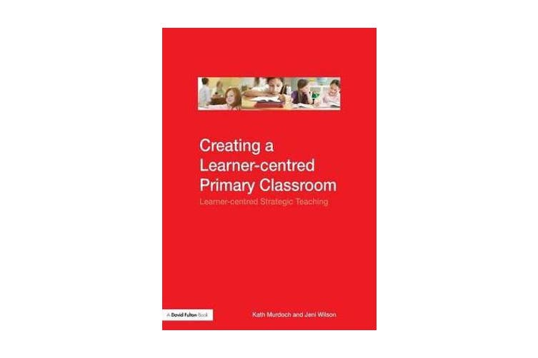 Creating a Learner-centred Primary Classroom - Learner-centered Strategic Teaching
