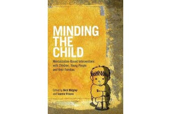 Minding the Child - Mentalization-Based Interventions with Children, Young People and their Families