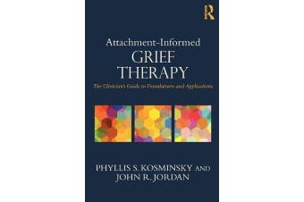 Attachment-Informed Grief Therapy - The Clinician's Guide to Foundations and Applications