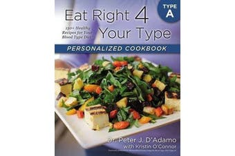 Eat Right 4 Your Type Personalized Cookbook Type A - 150+ Healthy RecipesFor Your Blood Type Diet