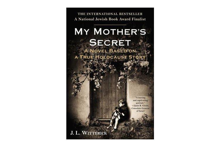 My Mother's Secret - A Novel Based on a True Holocaust Story