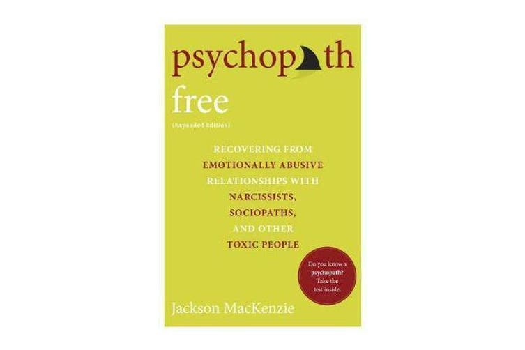 Psychopath Free - Recovering from Emotionally Abusive Relationships With Narcissists, Sociopaths, and other Toxic People