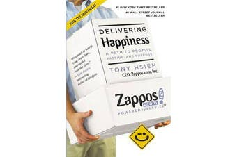 Delivering Happiness - A Path to Profits, Passion and Purpose