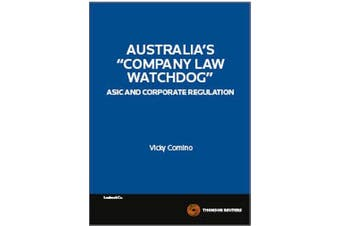 """""""Company Law Watchdog"""" - ASIC and Corporate Regulation"""