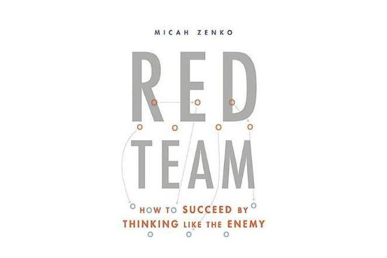 Red Team - How to Succeed By Thinking Like the Enemy