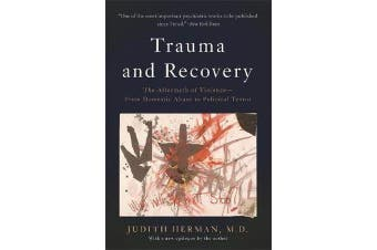 Trauma and Recovery - The Aftermath of Violence--From Domestic Abuse to Political Terror