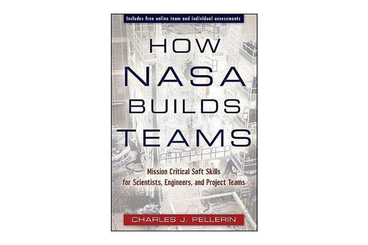 How NASA Builds Teams - Mission Critical Soft Skills for Scientists, Engineers, and Project Teams