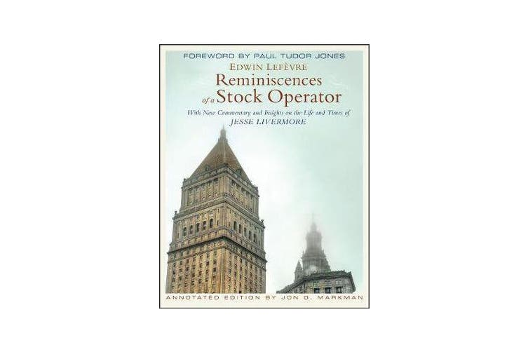 Reminiscences of a Stock Operator - With New Commentary and Insights on the Life and Times of Jesse Livermore