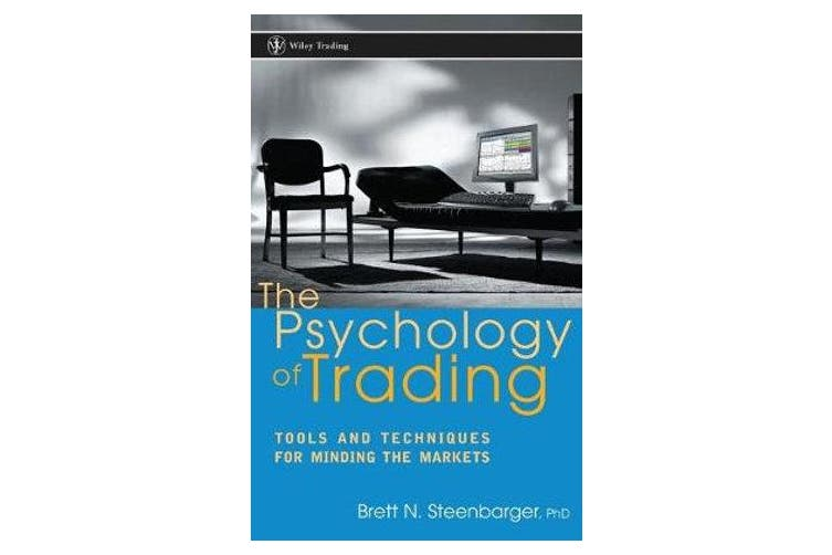 The Psychology of Trading - Tools and Techniques for Minding the Markets