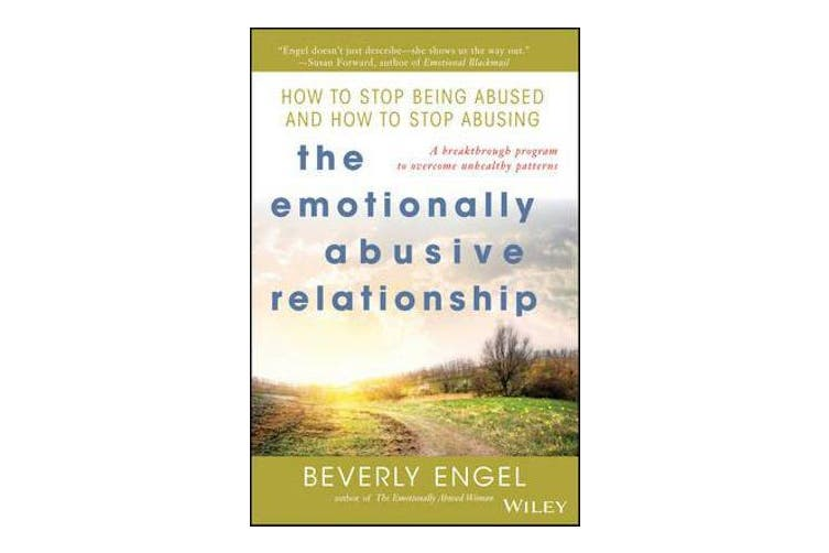The Emotionally Abusive Relationship - How to Stop Being Abused and How to Stop Abusing