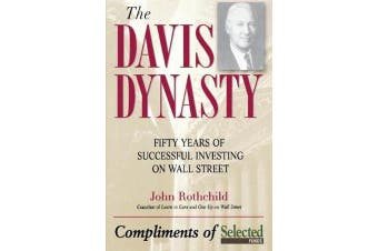 The Davis Dynasty - Fifty Years of Successful Investing on Wall Street