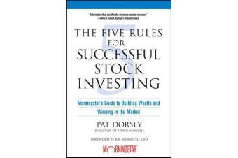 The Five Rules for Successful Stock Investing - Morningstar's Guide to Building Wealth and Winning in the Market