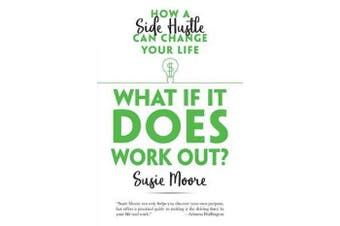 What If It Does Work Out? - How a Side Hustle Can Change Your Life