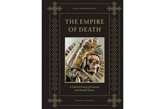 The Empire of Death - A Cultural History of Ossuaries and Charnel Houses