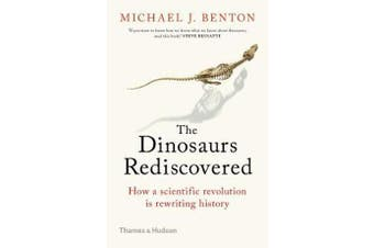 The Dinosaurs Rediscovered - How a Scientific Revolution is Rewriting History