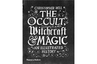 The Occult, Witchcraft & Magic - An Illustrated History