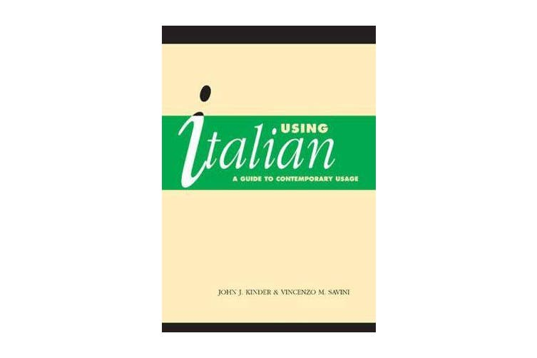 Using Italian - A Guide to Contemporary Usage