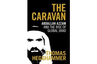 The Caravan - Abdallah Azzam and the Rise of Global Jihad