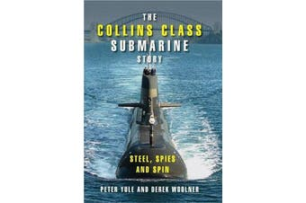 The Collins Class Submarine Story - Steel, Spies and Spin