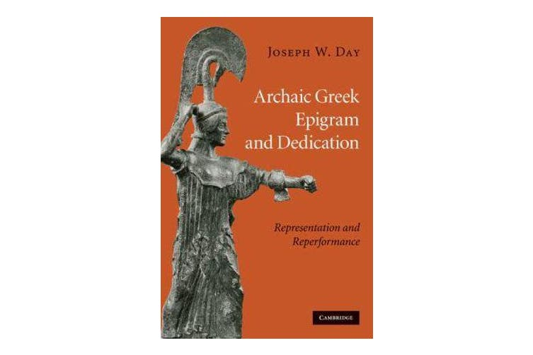 Archaic Greek Epigram and Dedication - Representation and Reperformance