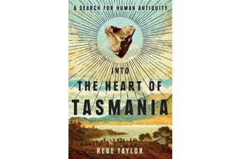 Into the Heart of Tasmania - A Search For Human Antiquity