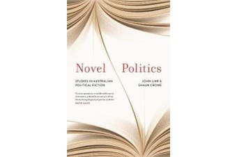 Novel Politics - Studies in Australian political fiction