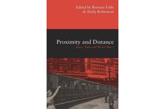 Proximity and Distance - Space, Time and World War I