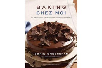 Baking Chez Moi - Recipes from My Paris Home to Your Home Anywhere