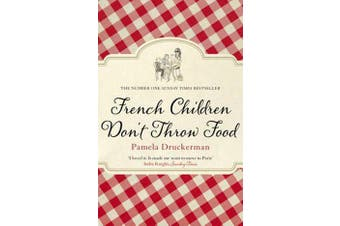 French Children Don't Throw Food - The hilarious NO. 1 SUNDAY TIMES BESTSELLER changing parents' lives