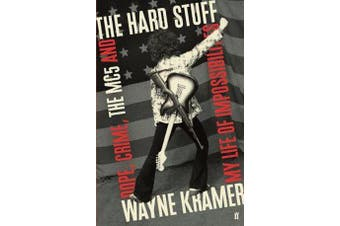 The Hard Stuff - Dope, Crime, The MC5, and My Life of Impossibilities