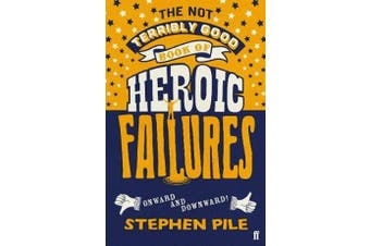 The Not Terribly Good Book of Heroic Failures - An intrepid selection from the original volumes