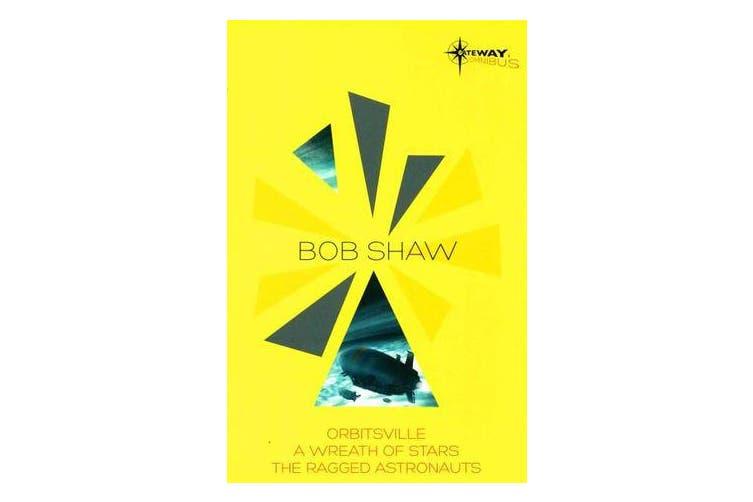 Bob Shaw SF Gateway Omnibus - Orbitsville, The Ragged Astronauts, A Wreath of Stars