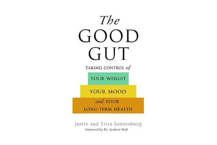 The Good Gut - Taking Control of Your Weight, Your Mood, and Your Long Term Health