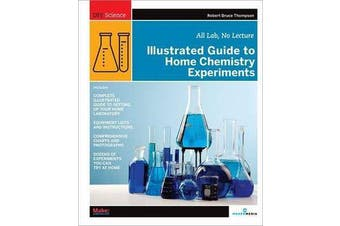 Illustrated Guide to Home Chemistry Experiments - All Lab, No Lecture