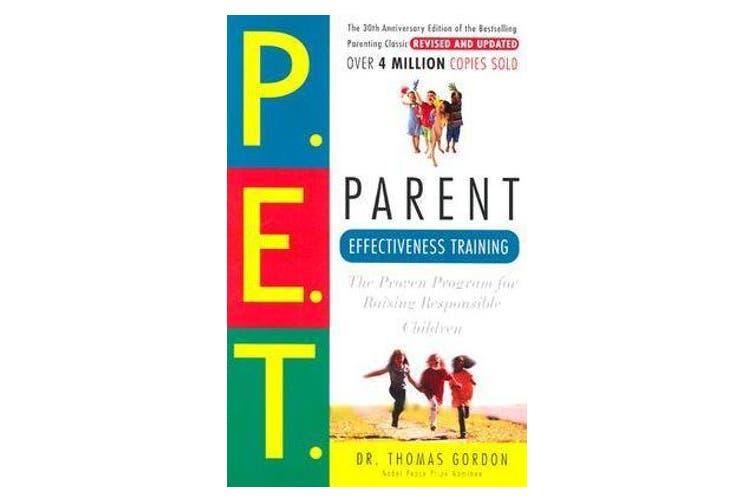 Parent Effectiveness Training - The Proven Program for Raising Responsible Children