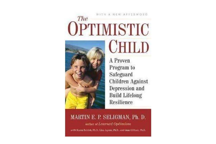The Optimistic Child - A Proven Program to Safeguard Children Against Depression and Build Lifelong Resilience