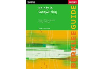 Melody in Songwriting - Tools and Techniques for Writing Hit Songs