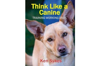 Think Like a Canine - Training Working Dogs