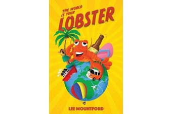 The World is your Lobster - One globe. Two backpacks. A year of side splitting fun